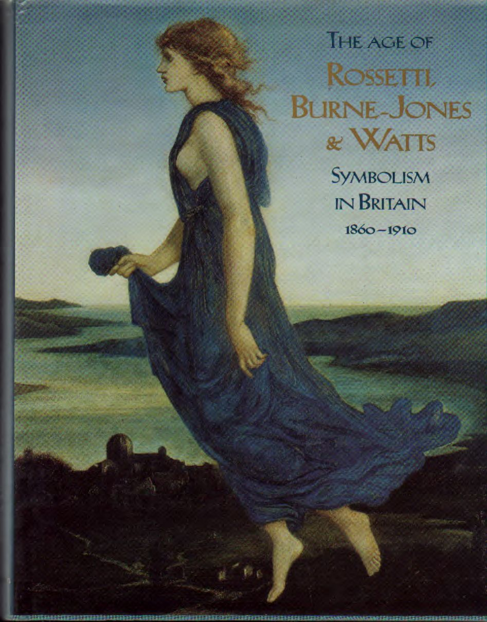 The age of Rossetti, Burne-Jones & Watts. Symbolism in Britain