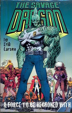SAVAGE DRAGON A FORCE TO BE RECKONED WHIT - ERIK LARSEN